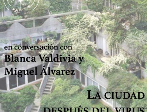 La ciudad después del coronavirus, podcast con Blanca Valdivia y Miguel Álvarez